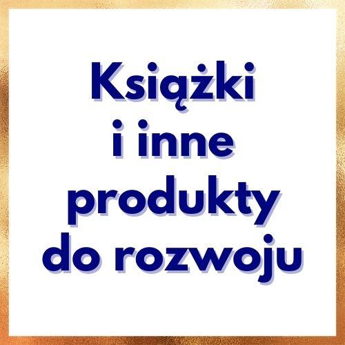 Książki i inne produkty do Twego rozwoju ZEMA Ewa Szpakowicz